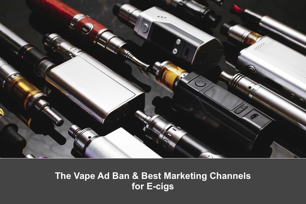 The Vape Ad Ban and Best vape marketing strategies